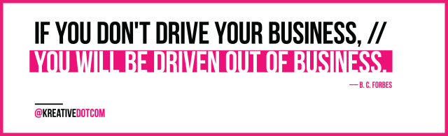If You Don't Drive Your Business ... BC Forbes Quote