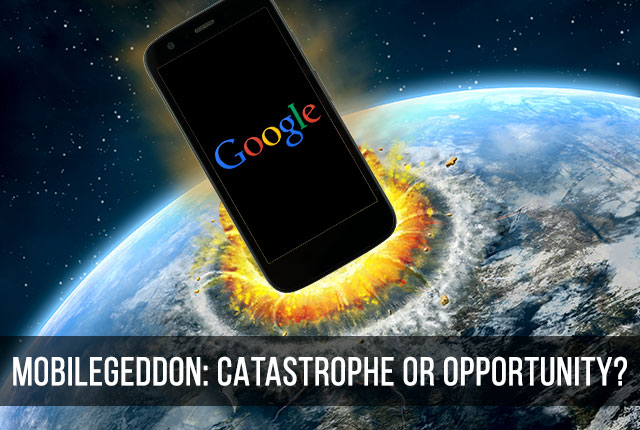Mobilegeddon: Catastrophe or Opportunity?